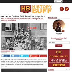 Alexander Graham Bell: Actually a Huge Jerk