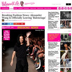 Alexander Wang Leaves 'Balenciaga' — Breaking Fashion World News