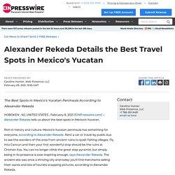 Alexander Rekeda Details the Best Travel Spots in Mexico's Yucatan - EIN Presswire