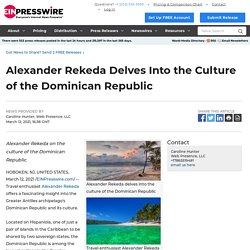 Alexander Rekeda Delves Into the Culture of the Dominican Republic - EIN Presswire