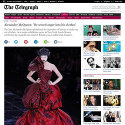Alexander McQueen: 'He sewed anger into his clothes'