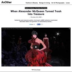 When Alexander McQueen Turned Trash Into Treasure