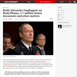 Keith Alexander Unplugged: on Bush/Obama, 1.7 million stolen documents and other matters