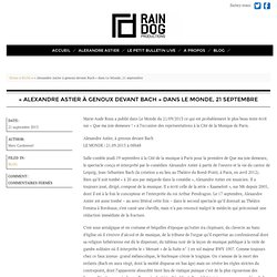 «Alexandre Astier à genoux devant Bach» dans Le Monde, 21 septembre