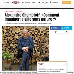 Alexandre Chemetoff : «Comment imaginer la ville sans nature ?»