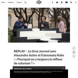 """REPLAY - Le Gros Journal avec Alexandre Astier et Fatoumata Kebe : """"Pourquoi on a toujours le réflexe de coloniser ?"""""""