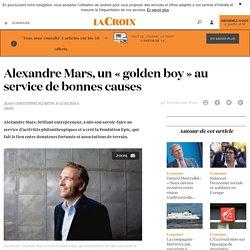 Alexandre Mars, un «golden boy» au service de bonnes causes - La Croix
