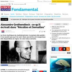 """Alexandre Grothendieck : ce qu'il écrivait dans """"Récoltes et Semailles"""""""