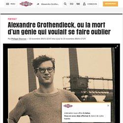 Alexandre Grothendieck, ou la mort d'un génie qui voulait se faire oublier
