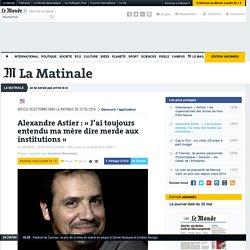 22 mai 2016 - Le Monde : «J'ai toujours entendu ma mère dire merde aux institutions»