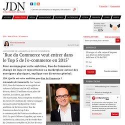"""Alexandre de Lamarzelle (Rue du Commerce):""""Rue du Commerce veut entrer dans leTop 5 de l'e-commerce en 2015"""""""