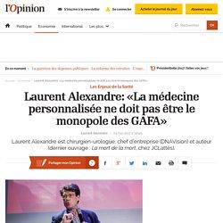 Laurent Alexandre: «La médecine personnalisée ne doit pas être le monopole des GAFA»
