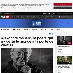 Alexandre Voisard, le poète qui a guetté le monde à la porte de chez lui - rts.ch - Livres