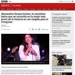 Alexandria Ocasio-Cortez, la socialista latina que se convirtió en la mujer más joven de la historia en ser elegida para el Congreso