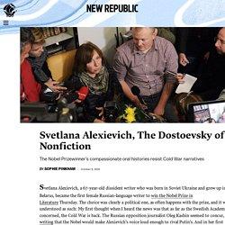 Svetlana Alexievich, The Dostoevsky of Nonfiction