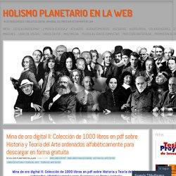 Mina de oro digital II: Colección de 1000 libros en pdf sobre Historia y Teoría del Arte ordenados alfabéticamente para descargar en forma gratuita – Optimizado al 10/08/2015