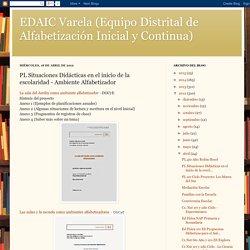 EDAIC Varela (Equipo Distrital de Alfabetización Inicial y Continua): PL Situaciones Didácticas en el inicio de la escolaridad - Ambiente Alfabetizador