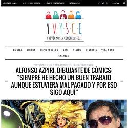 """Alfonso Azpiri, dibujante de cómics: """"Siempre he hecho un buen trabajo aunque estuviera mal pagado y por eso sigo aquí"""" - YVYSCE"""