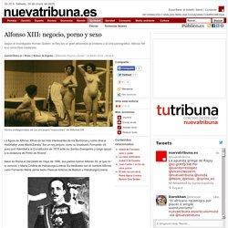 Alfonso XIII: negocio, porno y sexo