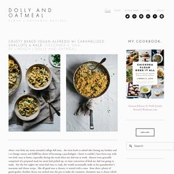 Crusty Baked Vegan Alfredo w/ Caramelized Shallots & Kale — dolly and oatmeal