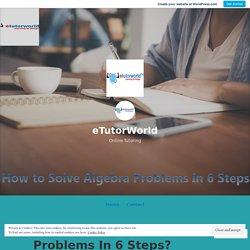 How to Solve Algebra Problems In 6 Steps? – eTutorWorld