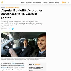 Algeria: Bouteflika's brother sentenced to 15 years in prison