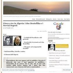 Gioco a tre in Algeria: i due Bouteflika e i Servizi Segreti