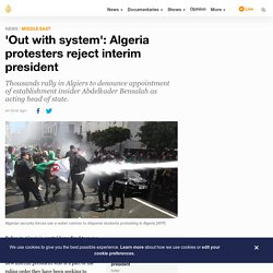 'Out with system': Algeria protesters reject interim president