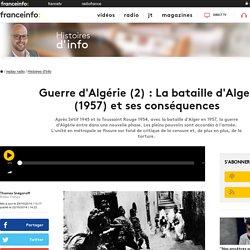 Guerre d'Algérie (2) : La bataille d'Alger (1957) et ses conséquences