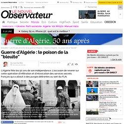 """Guerre d'Algérie : le poison de la """"bleuite"""""""