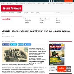 Algérie : changer de nom pour tirer un trait sur le passé colonial ?