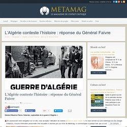 L'Algérie conteste l'histoire : réponse du Général Faivre