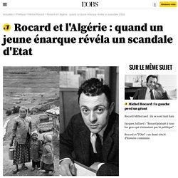 Rocard et l'Algérie : quand un jeune énarque révéla un scandale d'Etat
