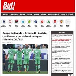 Coupe du Monde – Groupe H : Algérie, ces Fennecs qui doivent marquer l'histoire (32/32)