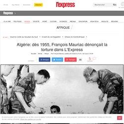 Algérie: dès 1955, François Mauriac dénonçait la torture dans L'Express