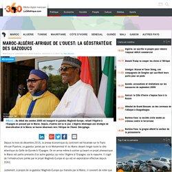 Maroc-Algérie-Afrique de l'Ouest: la géostratégie des gazoducs