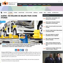 Algérie: 450 millions de dollars pour l'usine Hyundai