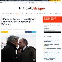 «Panama Papers»: en Algérie, l'argent du pétrole passe par l'offshore
