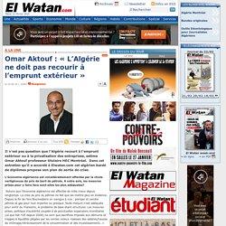 Omar Aktouf : « L'Algérie ne doit pas recourir à l'emprunt extérieur » - A la une