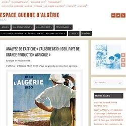 Analyse de l'affiche «L'Algérie1830-1930. Pays de grande production agricole» – Espace Guerre d'Algérie