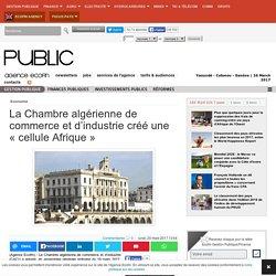 La Chambre algérienne de commerce et d'industrie créé une « cellule Afrique »