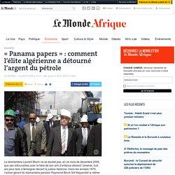 «Panama papers»: comment l'élite algérienne a détourné l'argent du pétrole