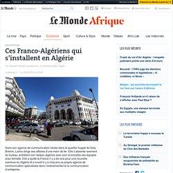 Ces Franco-Algériens qui s'installent en Algérie