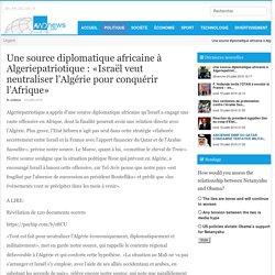 Une source diplomatique africaine à Algeriepatriotique : «Israël veut neutraliser l'Algérie pour conquérir l'Afrique»
