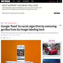 Google 'fixed' its racist algorithm by removing gorillas from its image-labeling tech