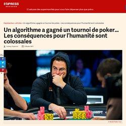 Un algorithme a gagné un tournoi de poker... Les conséquences pour l'humanité sont colossales - Express [FR]