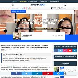 Deepfake : ce nouvel algorithme crée des vidéos truquées inquiétantes