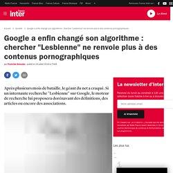 """Google a enfin changé son algorithme : chercher """"Lesbienne"""" ne renvoie plus à des contenus pornographiques"""