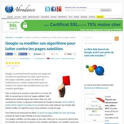 Google va modifier son algorithme pour lutter contre les pages satellites