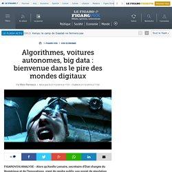 Algorithmes, voitures autonomes, big data : bienvenue dans le pire des mondes digitaux